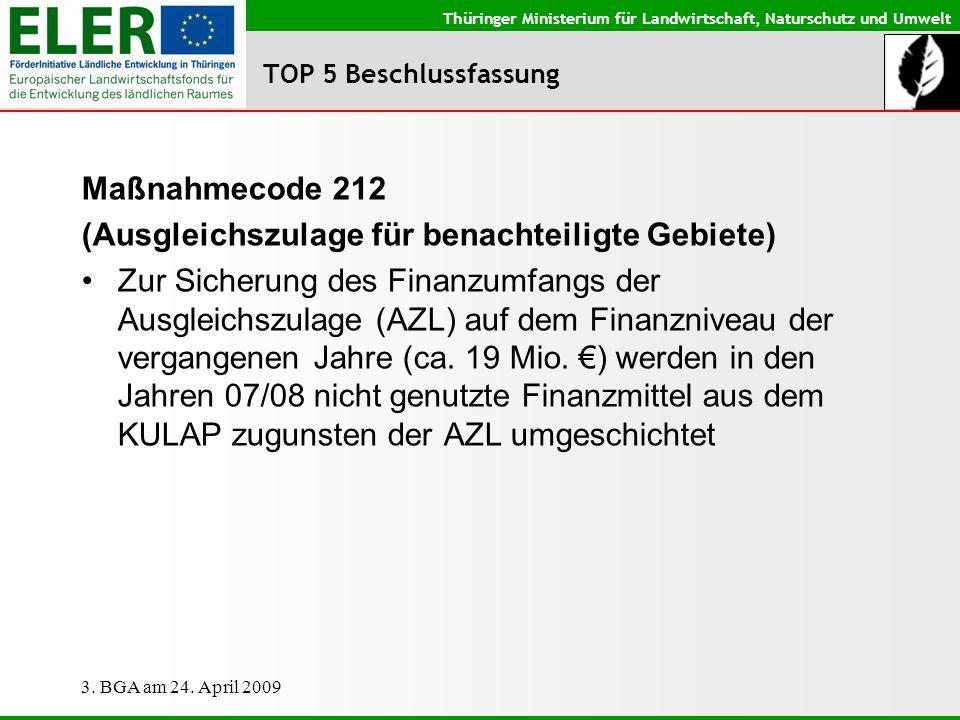 Thüringer Ministerium für Landwirtschaft, Naturschutz und Umwelt 3. BGA am 24. April 2009 TOP 5 Beschlussfassung Maßnahmecode 212 (Ausgleichszulage fü