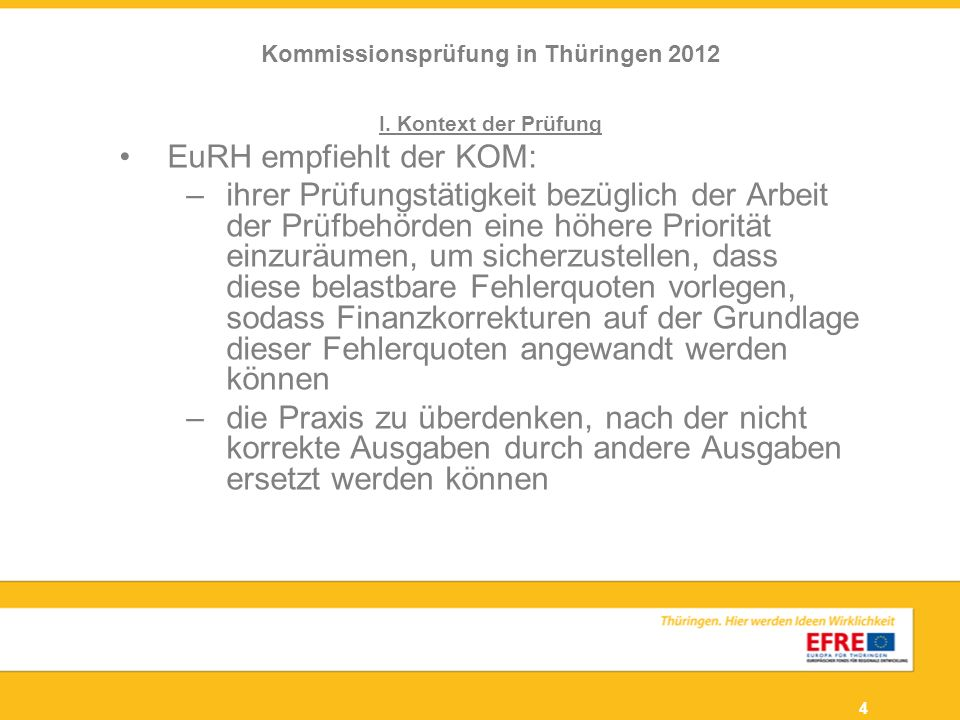 4 I. Kontext der Prüfung EuRH empfiehlt der KOM: –ihrer Prüfungstätigkeit bezüglich der Arbeit der Prüfbehörden eine höhere Priorität einzuräumen, um