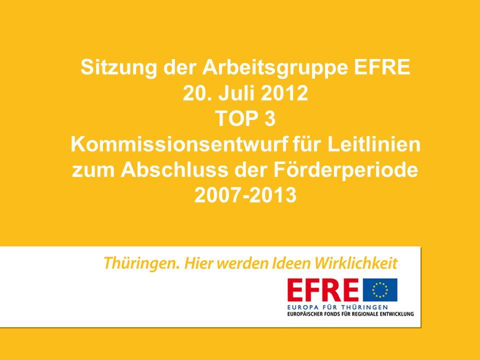 Sitzung der Arbeitsgruppe EFRE 20. Juli 2012 TOP 3 Kommissionsentwurf für Leitlinien zum Abschluss der Förderperiode 2007-2013