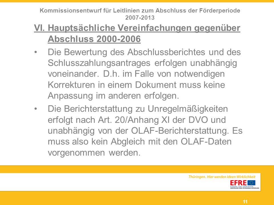 11 VI. Hauptsächliche Vereinfachungen gegenüber Abschluss 2000-2006 Die Bewertung des Abschlussberichtes und des Schlusszahlungsantrages erfolgen unab