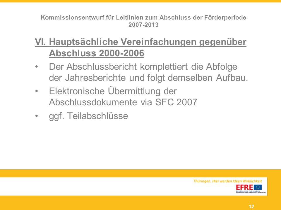 12 VI. Hauptsächliche Vereinfachungen gegenüber Abschluss 2000-2006 Der Abschlussbericht komplettiert die Abfolge der Jahresberichte und folgt demselb