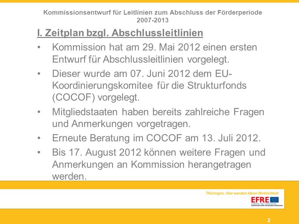 2 Kommissionsentwurf für Leitlinien zum Abschluss der Förderperiode 2007-2013 I. Zeitplan bzgl. Abschlussleitlinien Kommission hat am 29. Mai 2012 ein