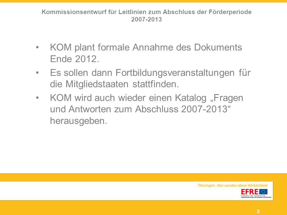 3 KOM plant formale Annahme des Dokuments Ende 2012. Es sollen dann Fortbildungsveranstaltungen für die Mitgliedstaaten stattfinden. KOM wird auch wie