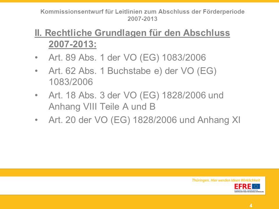 4 II. Rechtliche Grundlagen für den Abschluss 2007-2013: Art. 89 Abs. 1 der VO (EG) 1083/2006 Art. 62 Abs. 1 Buchstabe e) der VO (EG) 1083/2006 Art. 1