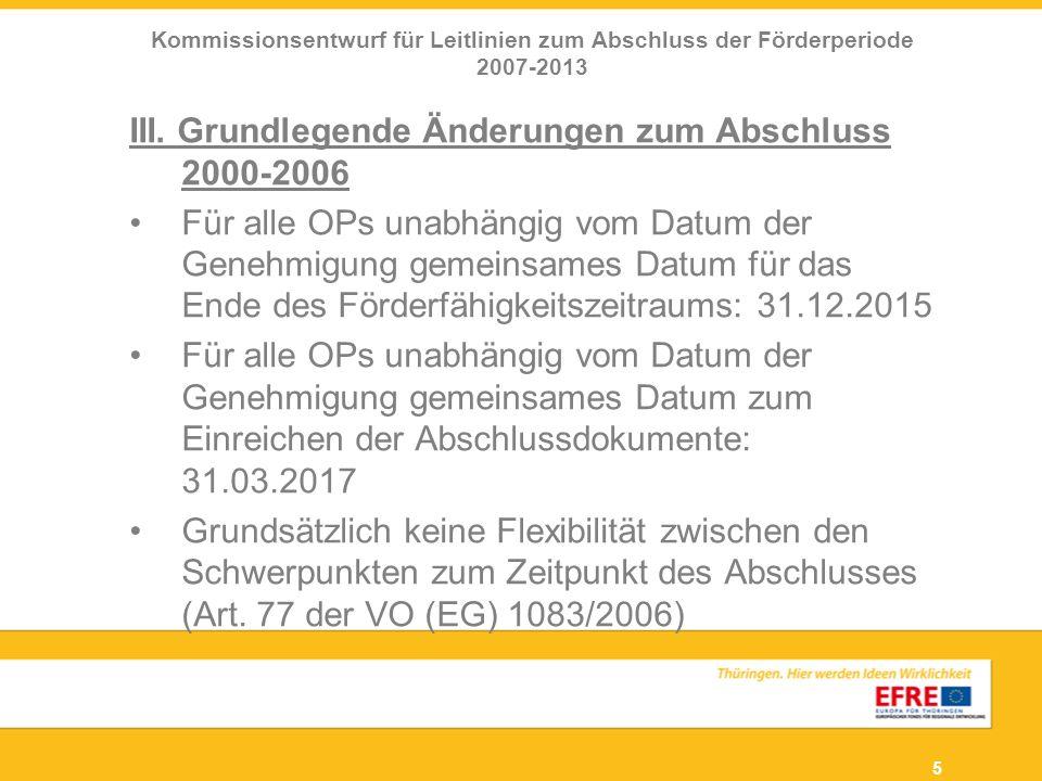 5 III. Grundlegende Änderungen zum Abschluss 2000-2006 Für alle OPs unabhängig vom Datum der Genehmigung gemeinsames Datum für das Ende des Förderfähi