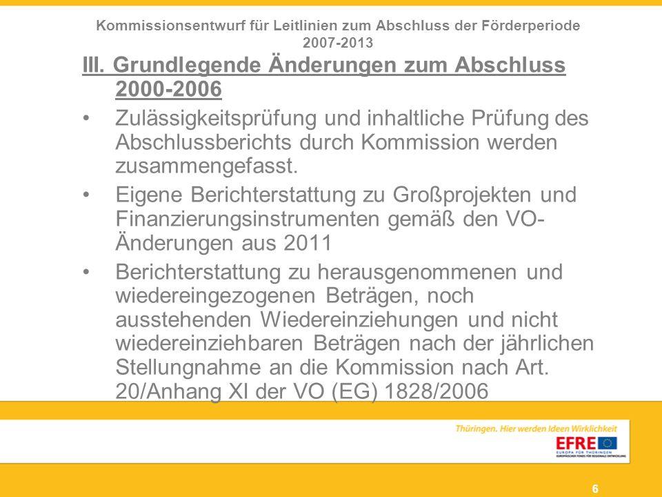 6 III. Grundlegende Änderungen zum Abschluss 2000-2006 Zulässigkeitsprüfung und inhaltliche Prüfung des Abschlussberichts durch Kommission werden zusa