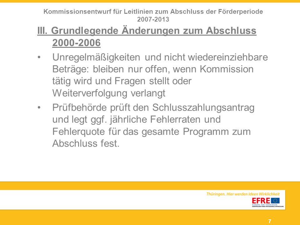 7 III. Grundlegende Änderungen zum Abschluss 2000-2006 Unregelmäßigkeiten und nicht wiedereinziehbare Beträge: bleiben nur offen, wenn Kommission täti