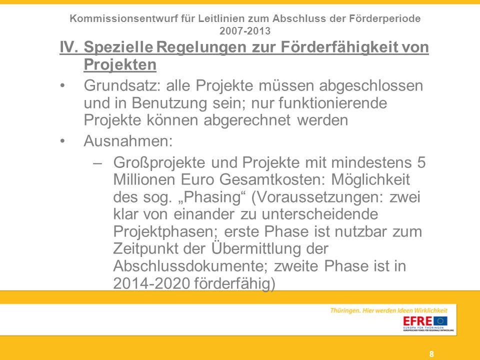 8 IV. Spezielle Regelungen zur Förderfähigkeit von Projekten Grundsatz: alle Projekte müssen abgeschlossen und in Benutzung sein; nur funktionierende