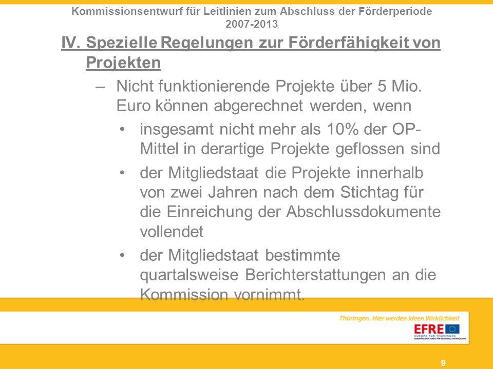 9 IV. Spezielle Regelungen zur Förderfähigkeit von Projekten –Nicht funktionierende Projekte über 5 Mio. Euro können abgerechnet werden, wenn insgesam