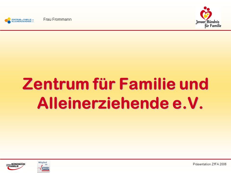 Präsentation ZfFA 2008 Zentrum für Familie und Alleinerziehende e.V. Frau Frommann