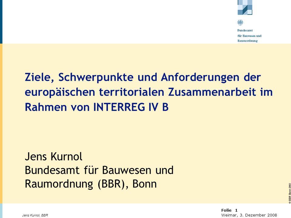 © BBR Bonn 2003 Folie 1 Weimar, 3. Dezember 2008 Jens Kurnol, BBR Ziele, Schwerpunkte und Anforderungen der europäischen territorialen Zusammenarbeit