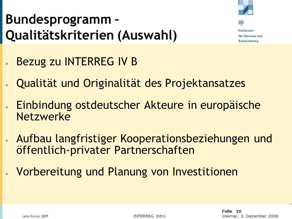 © BBR Bonn 2003 Folie 10 Weimar, 3. Dezember 2008 Jens Kurnol, BBR INTERREG Intro Bundesprogramm – Qualitätskriterien (Auswahl) > Bezug zu INTERREG IV