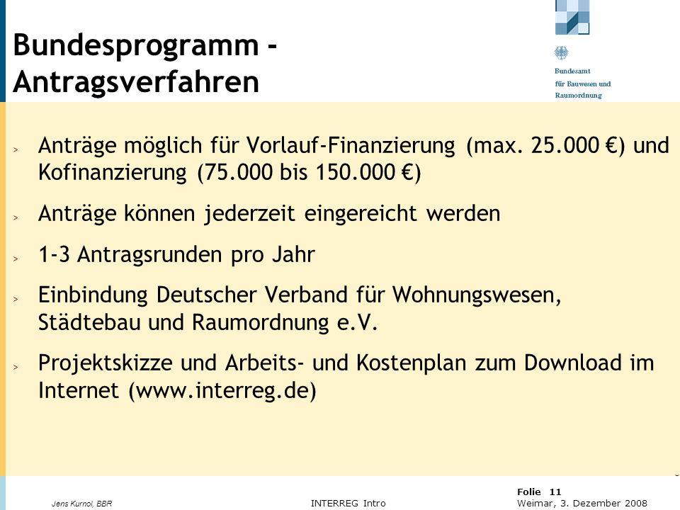 © BBR Bonn 2003 Folie 11 Weimar, 3. Dezember 2008 Jens Kurnol, BBR INTERREG Intro Bundesprogramm - Antragsverfahren > Anträge möglich für Vorlauf-Fina
