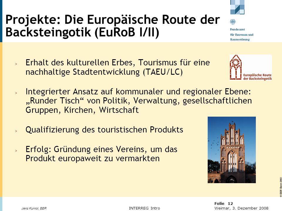 © BBR Bonn 2003 Folie 12 Weimar, 3. Dezember 2008 Jens Kurnol, BBR INTERREG Intro > Erhalt des kulturellen Erbes, Tourismus für eine nachhaltige Stadt