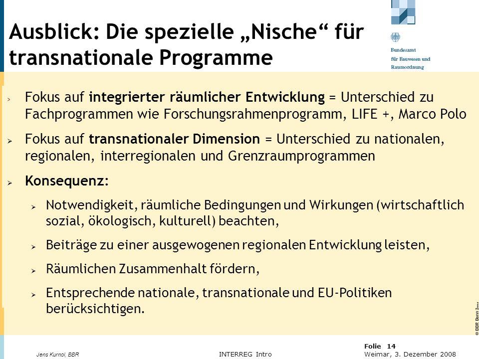 © BBR Bonn 2003 Folie 14 Weimar, 3. Dezember 2008 Jens Kurnol, BBR INTERREG Intro Ausblick: Die spezielle Nische für transnationale Programme > Fokus