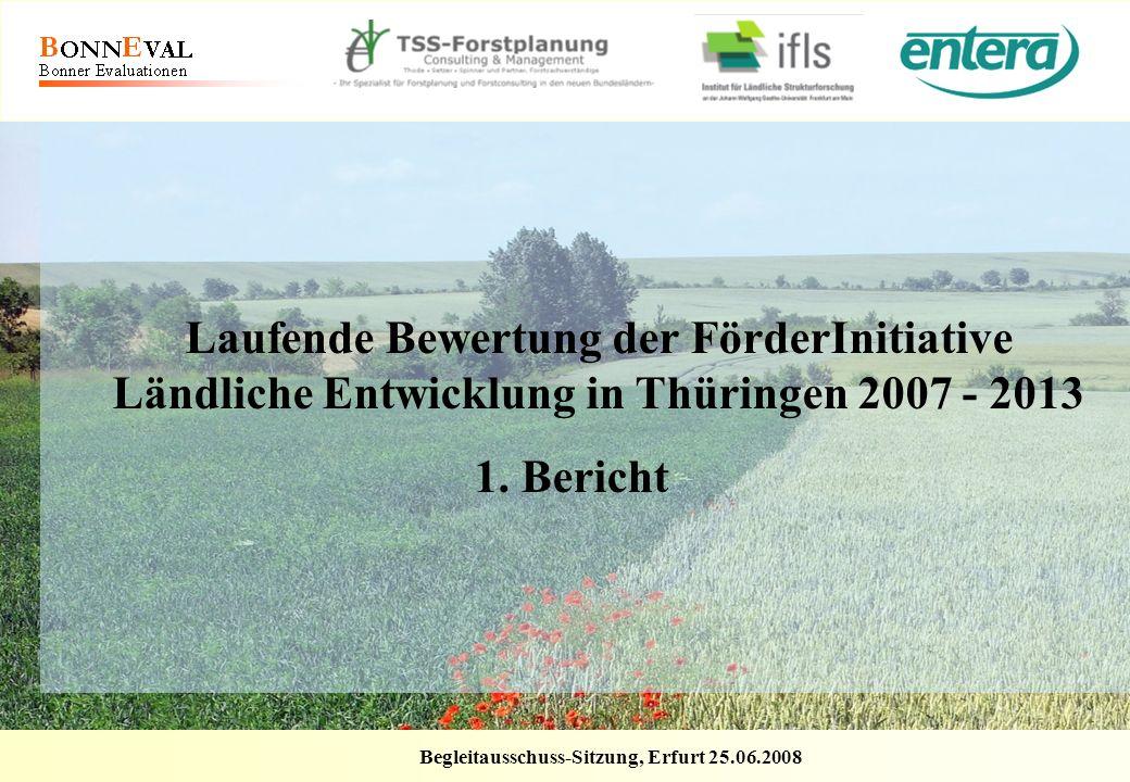 Begleitausschuss-Sitzung, Erfurt 25.06.2008 Laufende Bewertung der FörderInitiative Ländliche Entwicklung in Thüringen 2007 - 2013 1. Bericht