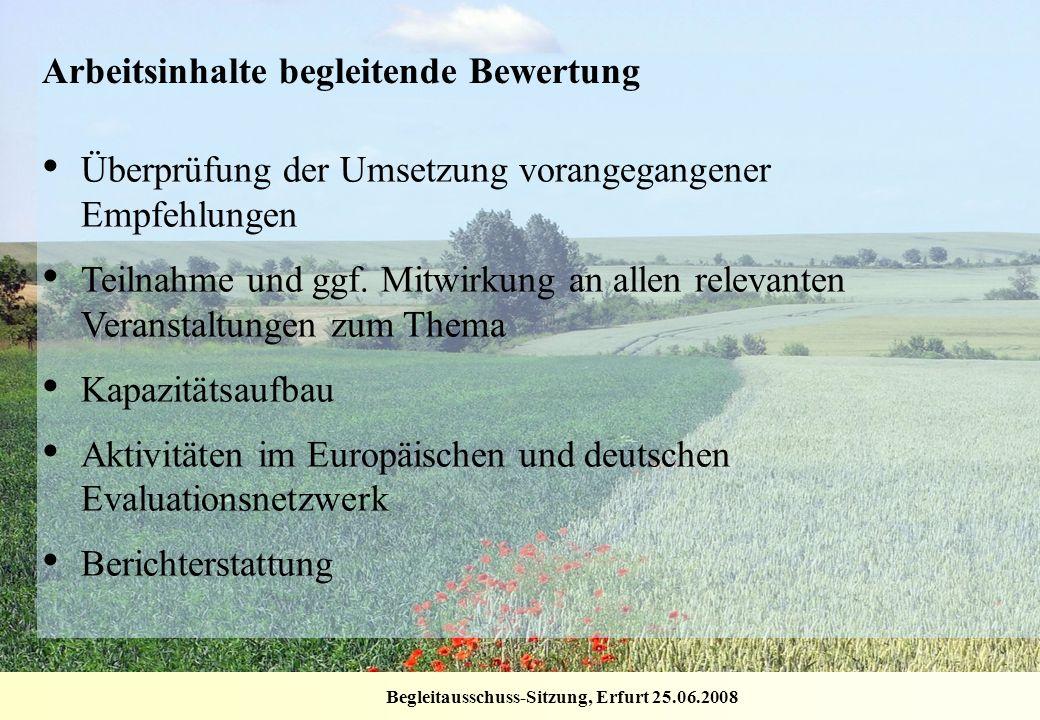 Begleitausschuss-Sitzung, Erfurt 25.06.2008 Arbeitsinhalte begleitende Bewertung Überprüfung der Umsetzung vorangegangener Empfehlungen Teilnahme und