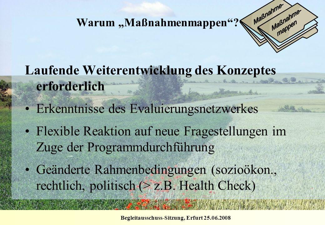 Begleitausschuss-Sitzung, Erfurt 25.06.2008 Warum Maßnahmenmappen? Laufende Weiterentwicklung des Konzeptes erforderlich Erkenntnisse des Evaluierungs