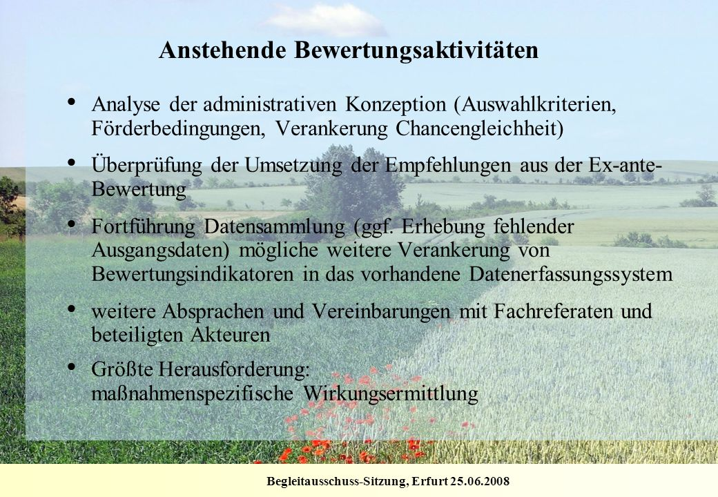 Begleitausschuss-Sitzung, Erfurt 25.06.2008 Anstehende Bewertungsaktivitäten Analyse der administrativen Konzeption (Auswahlkriterien, Förderbedingung