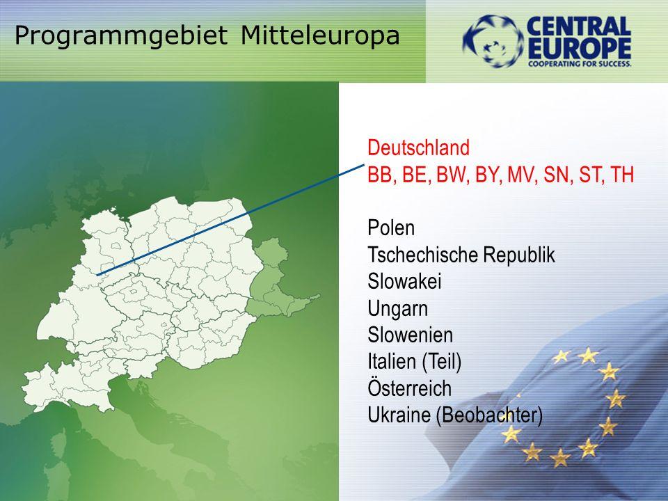 Programmgebiet Mitteleuropa Deutschland BB, BE, BW, BY, MV, SN, ST, TH Polen Tschechische Republik Slowakei Ungarn Slowenien Italien (Teil) Österreich Ukraine (Beobachter)