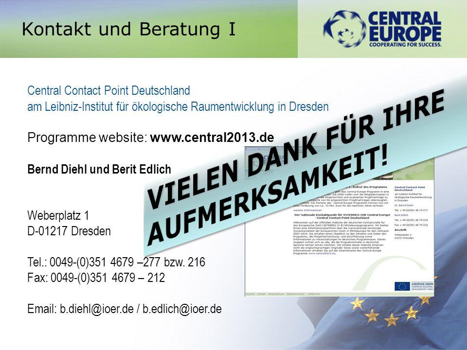 Kontakt und Beratung I Central Contact Point Deutschland am Leibniz-Institut für ökologische Raumentwicklung in Dresden Programme website: www.central2013.de Bernd Diehl und Berit Edlich Weberplatz 1 D-01217 Dresden Tel.: 0049-(0)351 4679 –277 bzw.