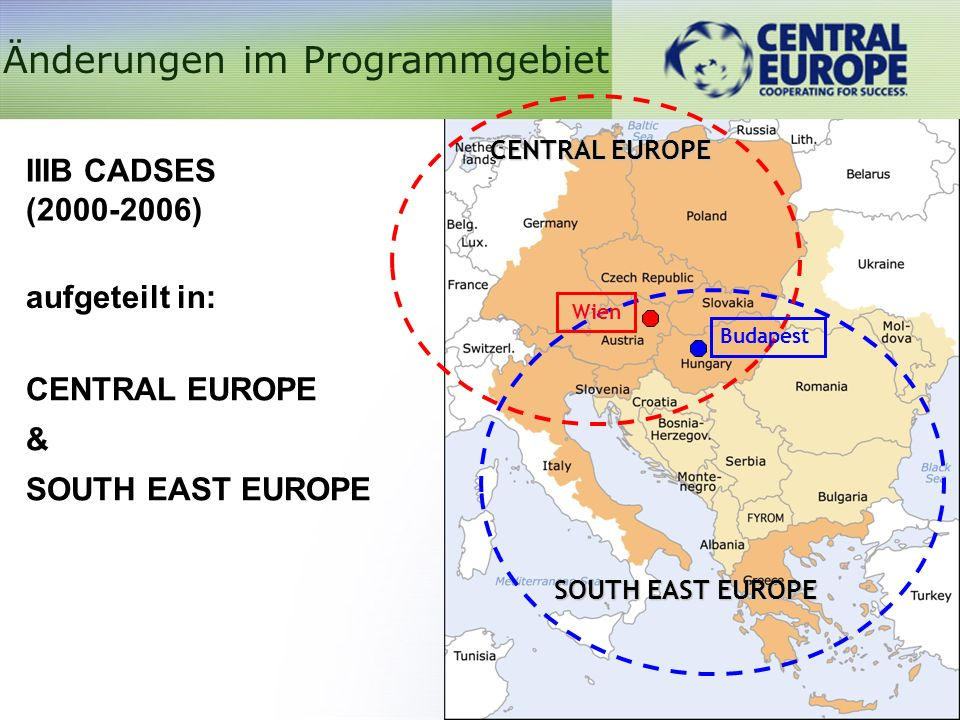 CENTRAL EUROPE SOUTH EAST EUROPE CENTRAL EUROPE & SOUTH EAST EUROPE IIIB CADSES (2000-2006) aufgeteilt in: Änderungen im ProgrammgebietWien Budapest