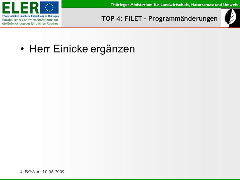 Thüringer Ministerium für Landwirtschaft, Naturschutz und Umwelt 4. BGA am 10.06.2009 TOP 4: FILET - Programmänderungen Herr Einicke ergänzen