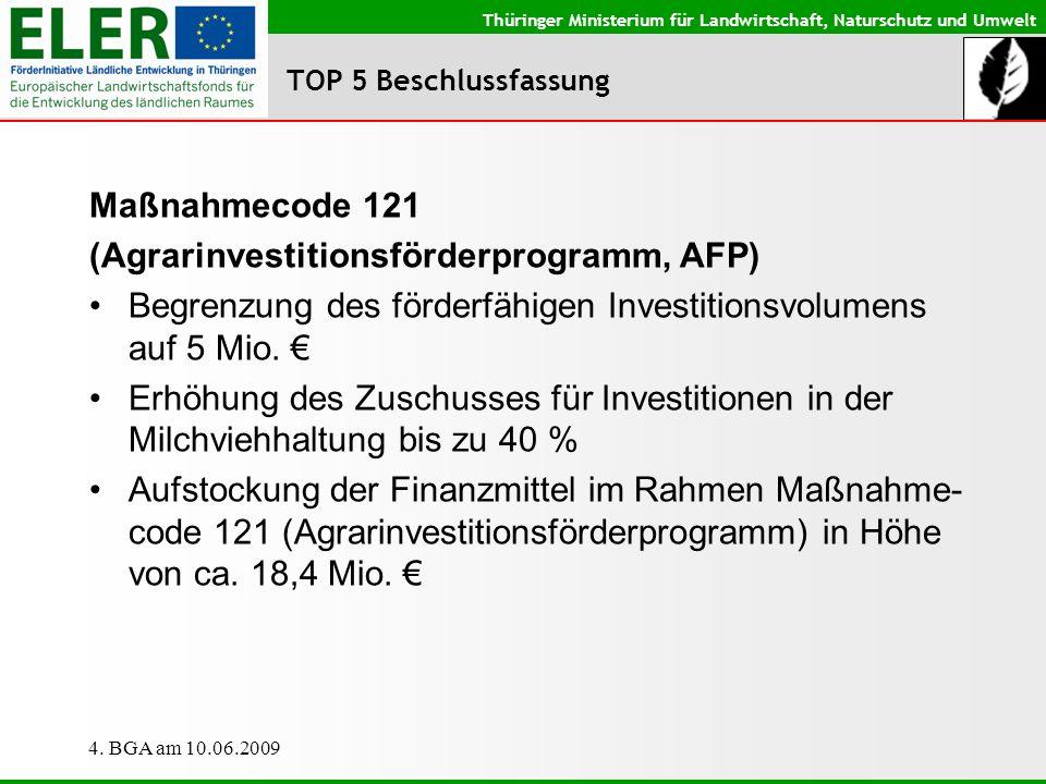 Thüringer Ministerium für Landwirtschaft, Naturschutz und Umwelt 4. BGA am 10.06.2009 TOP 5 Beschlussfassung Maßnahmecode 121 (Agrarinvestitionsförder