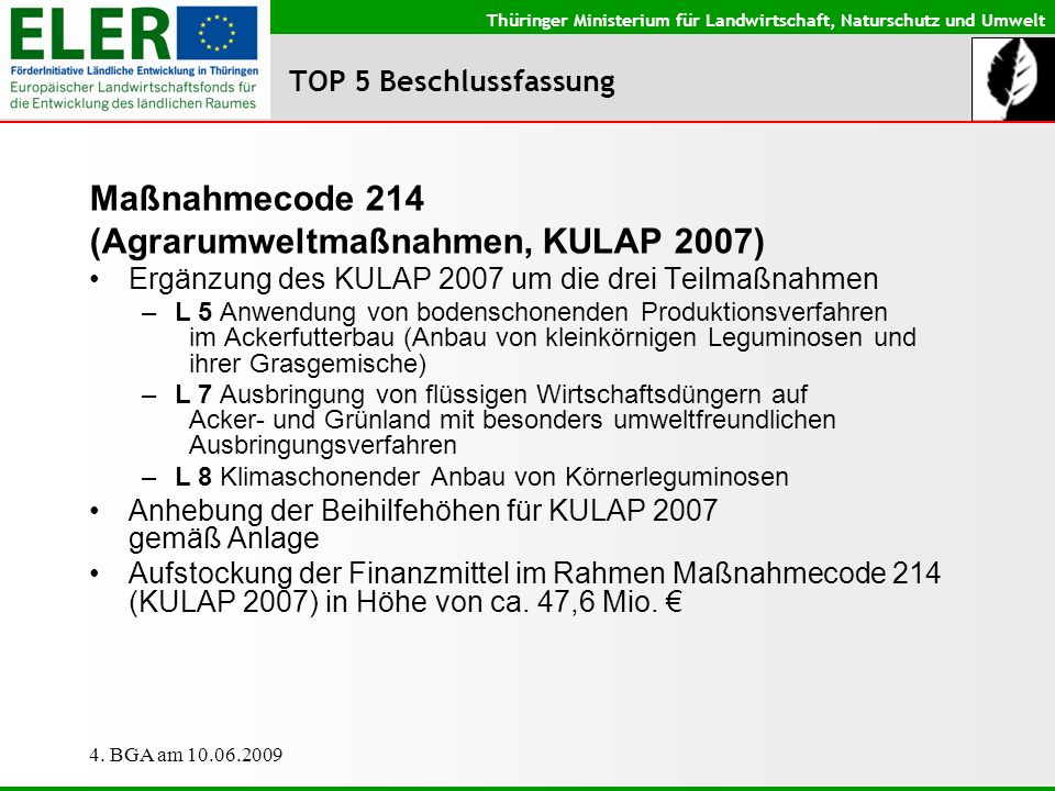 Thüringer Ministerium für Landwirtschaft, Naturschutz und Umwelt 4. BGA am 10.06.2009 TOP 5 Beschlussfassung Maßnahmecode 214 (Agrarumweltmaßnahmen, K