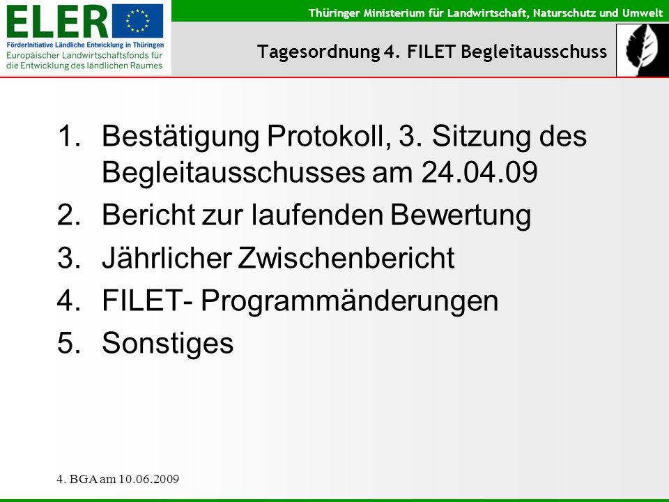 Thüringer Ministerium für Landwirtschaft, Naturschutz und Umwelt 4. BGA am 10.06.2009 Tagesordnung 4. FILET Begleitausschuss 1.Bestätigung Protokoll,