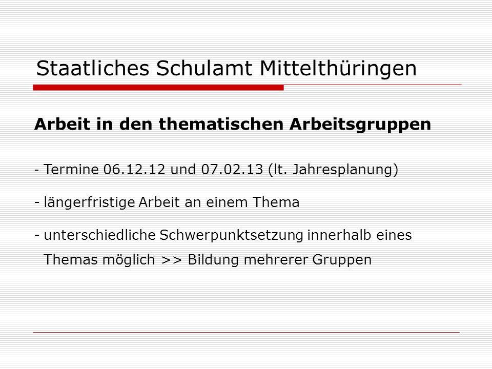 Staatliches Schulamt Mittelthüringen Arbeit in den thematischen Arbeitsgruppen - Termine 06.12.12 und 07.02.13 (lt. Jahresplanung) -längerfristige Arb