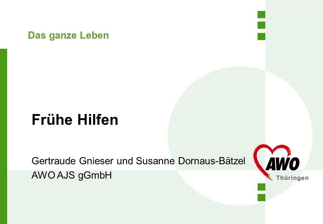 Das ganze Leben Frühe Hilfen Gertraude Gnieser und Susanne Dornaus-Bätzel AWO AJS gGmbH