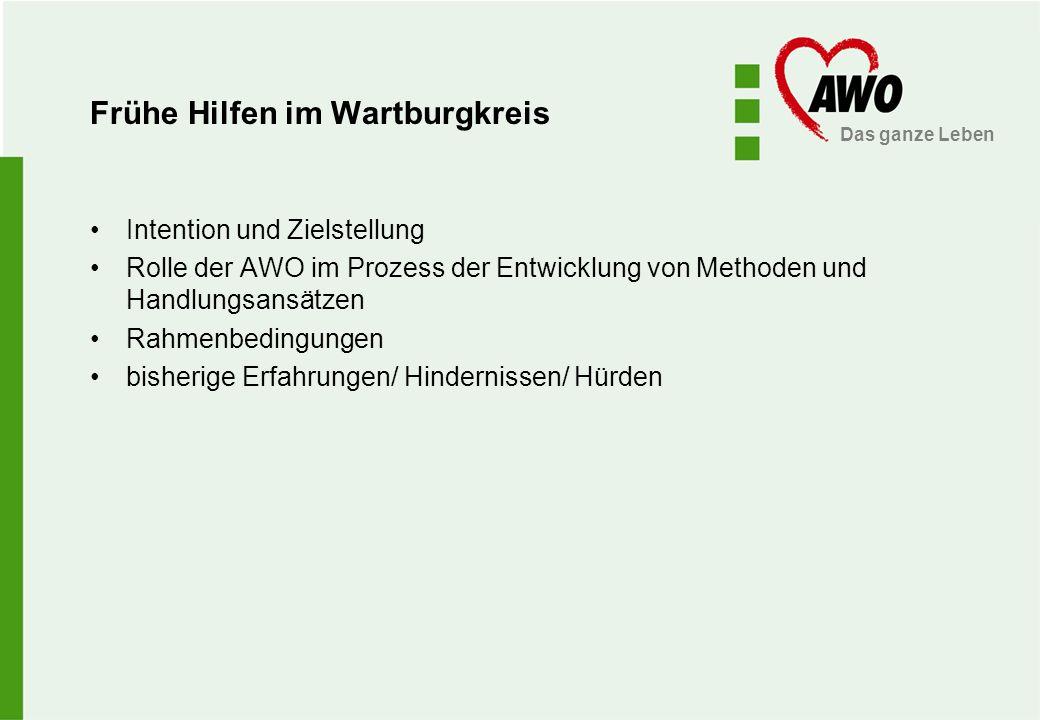 Das ganze Leben Frühe Hilfen im Wartburgkreis Intention und Zielstellung Rolle der AWO im Prozess der Entwicklung von Methoden und Handlungsansätzen R
