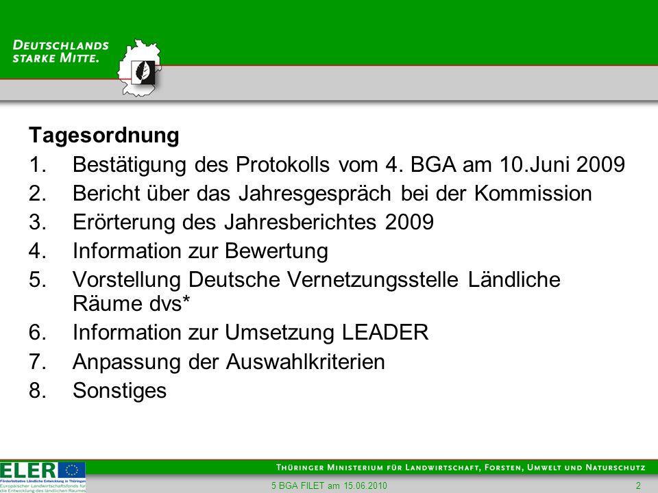 5 BGA FILET am 15.06.20102 Tagesordnung 1.Bestätigung des Protokolls vom 4. BGA am 10.Juni 2009 2.Bericht über das Jahresgespräch bei der Kommission 3