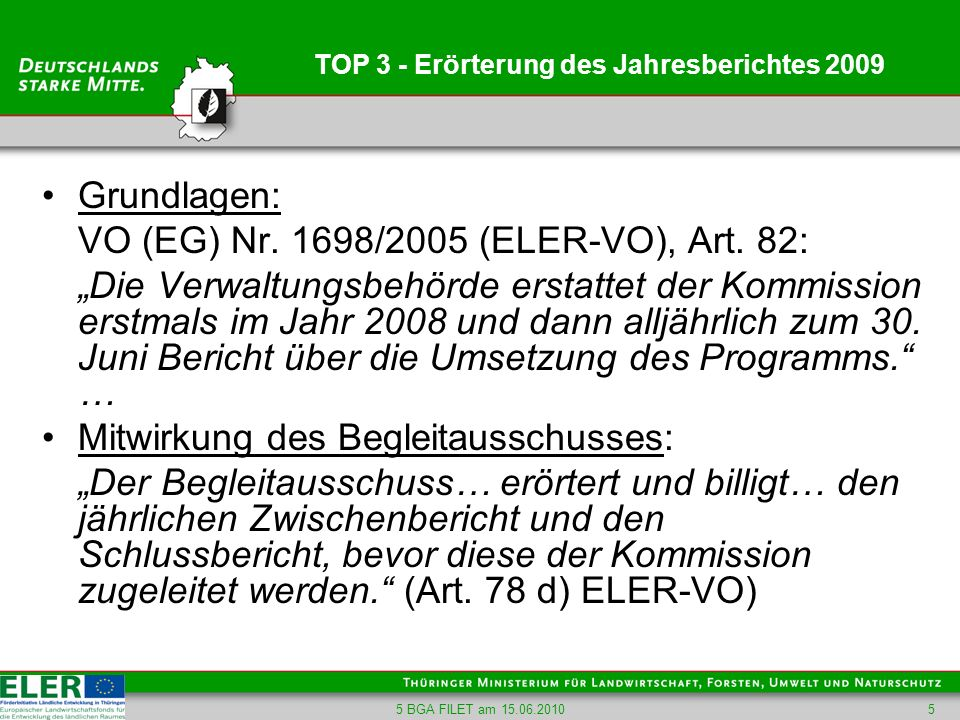 5 BGA FILET am 15.06.20105 TOP 3 - Erörterung des Jahresberichtes 2009 Grundlagen: VO (EG) Nr. 1698/2005 (ELER-VO), Art. 82: Die Verwaltungsbehörde er