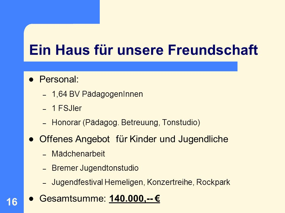 17 Freizeitstätte Arberger Sommerbad Soziale Gruppenarbeit – Angebote zur kreativen Entfaltung (Spielen / Basteln) Gesamtsumme: 4.000,--