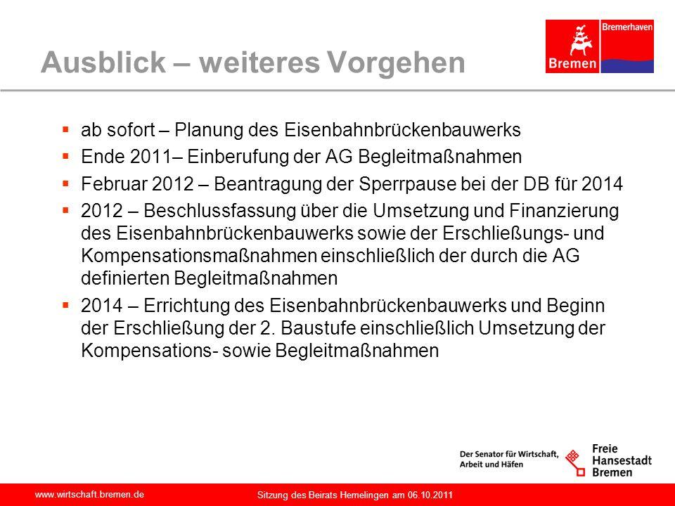 www.wirtschaft.bremen.de Sitzung des Beirats Hemelingen am 06.10.2011 Ausblick – weiteres Vorgehen ab sofort – Planung des Eisenbahnbrückenbauwerks En