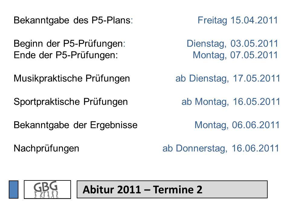Abitur 2011 – Termine 2 Bekanntgabe des P5-Plans: Freitag 15.04.2011 Beginn der P5-Prüfungen: Dienstag, 03.05.2011 Ende der P5-Prüfungen: Montag, 07.0