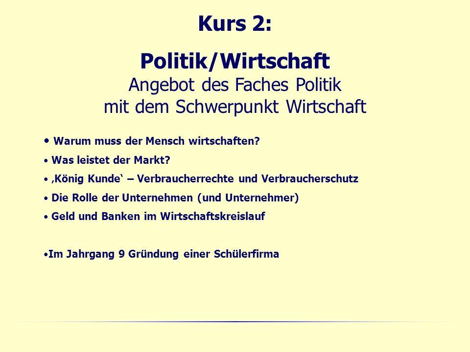 Kurs 2: Politik/Wirtschaft Angebot des Faches Politik mit dem Schwerpunkt Wirtschaft Warum muss der Mensch wirtschaften.