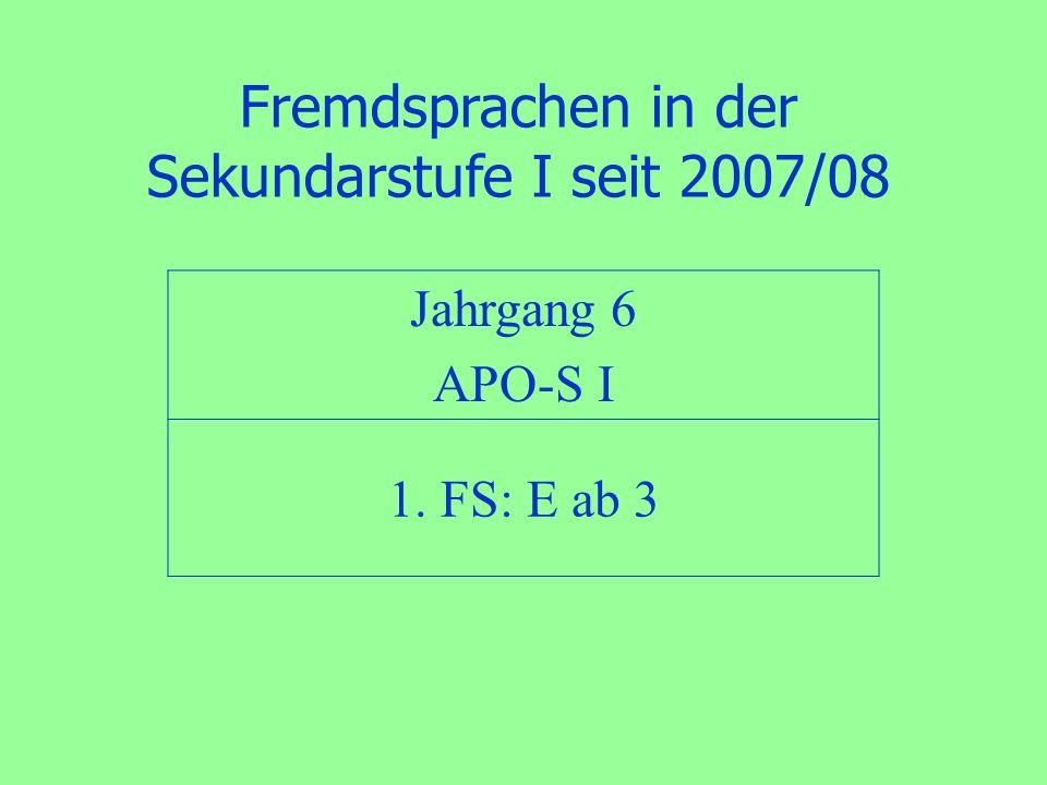 Fremdsprachen in der Sekundarstufe I seit 2007/08 Jahrgang 6 APO-S I 1. FS: E ab 3