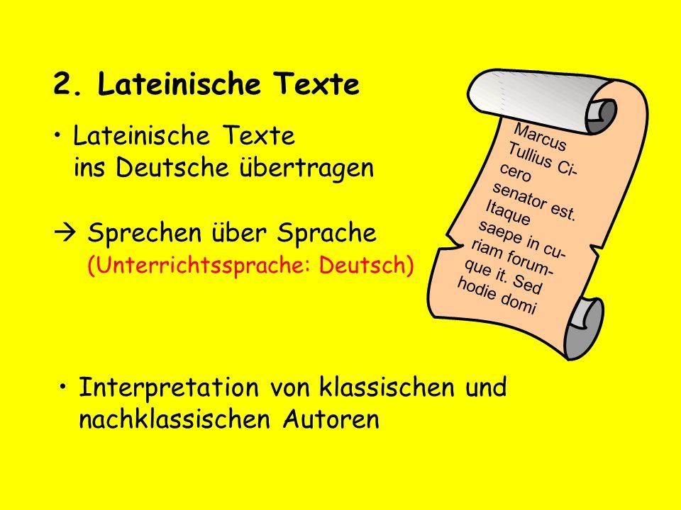 2.Lateinische Texte Lateinische Texte ins Deutsche übertragen Interpretation von klassischen und nachklassischen Autoren Marcus Tullius Ci- cero senat