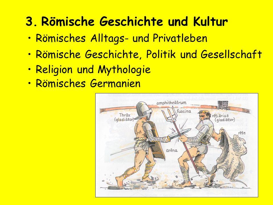 3.Römische Geschichte und Kultur Römisches Alltags- und Privatleben Religion und Mythologie Römische Geschichte, Politik und Gesellschaft Römisches Ge