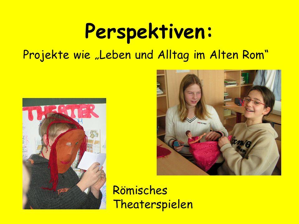 Perspektiven: Projekte wie Leben und Alltag im Alten Rom Römisches Theaterspielen