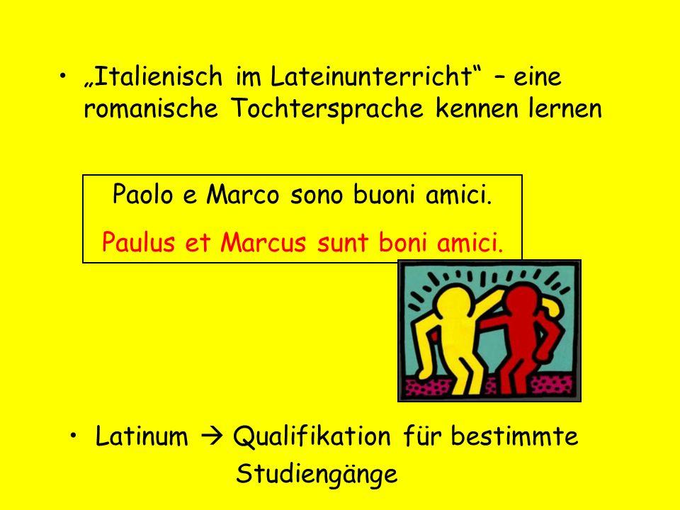 Italienisch im Lateinunterricht – eine romanische Tochtersprache kennen lernen Latinum Qualifikation für bestimmte Studiengänge Paolo e Marco sono buo