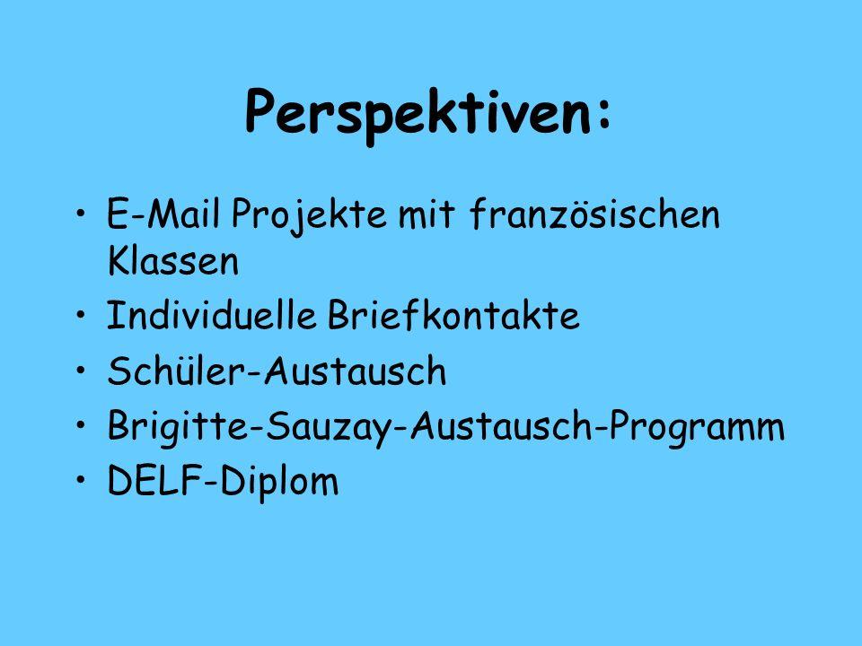 Perspektiven: E-Mail Projekte mit französischen Klassen Individuelle Briefkontakte Schüler-Austausch Brigitte-Sauzay-Austausch-Programm DELF-Diplom