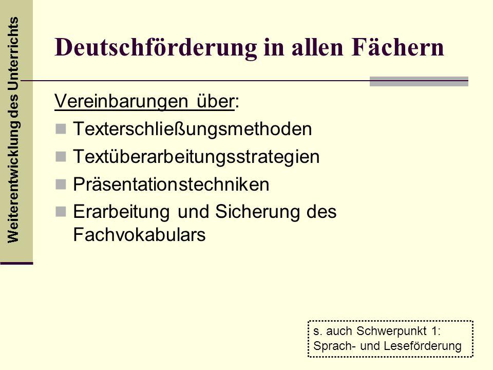 Weiterentwicklung des Unterrichts Deutschförderung in allen Fächern Vereinbarungen über: Texterschließungsmethoden Textüberarbeitungsstrategien Präsen