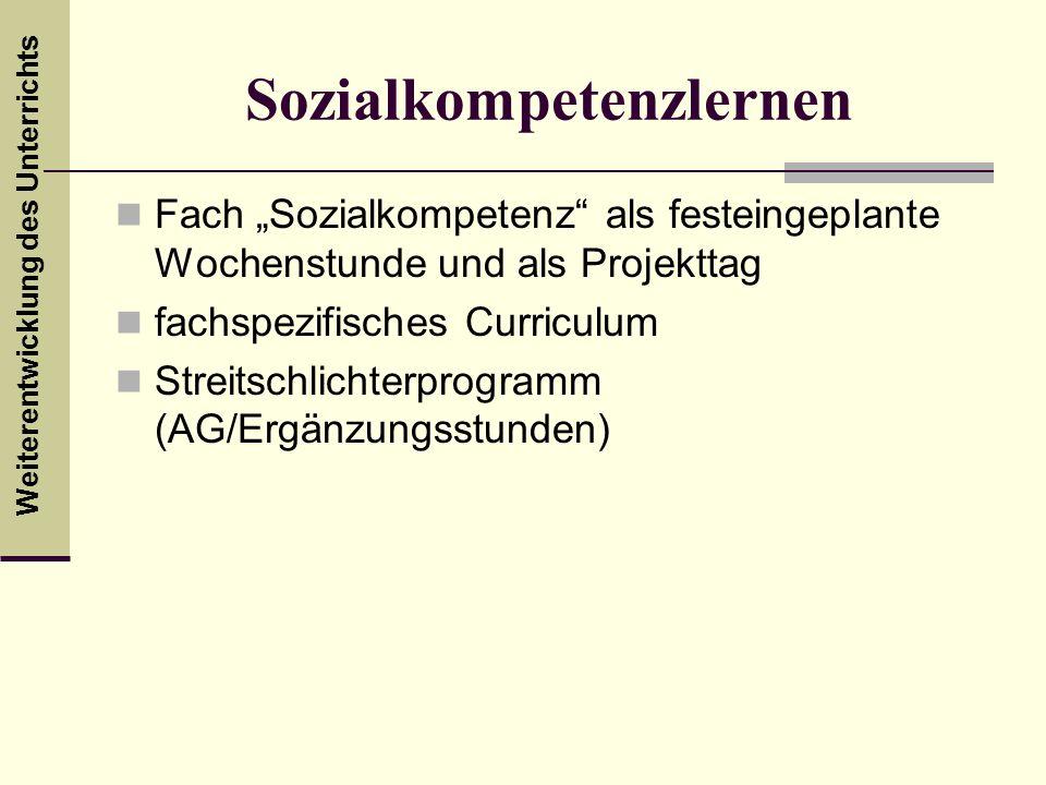 Weiterentwicklung des Unterrichts Sozialkompetenzlernen Fach Sozialkompetenz als festeingeplante Wochenstunde und als Projekttag fachspezifisches Curr