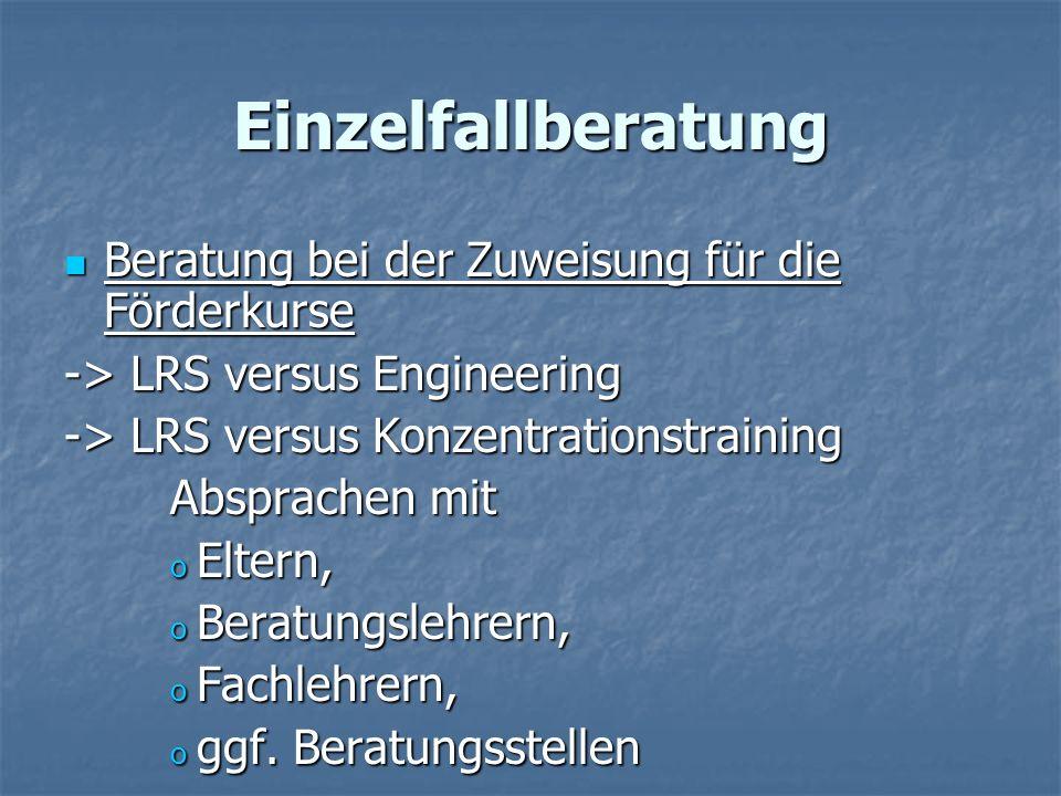 Einzelfallberatung Beratung bei der Zuweisung für die Förderkurse Beratung bei der Zuweisung für die Förderkurse -> LRS versus Engineering -> LRS vers