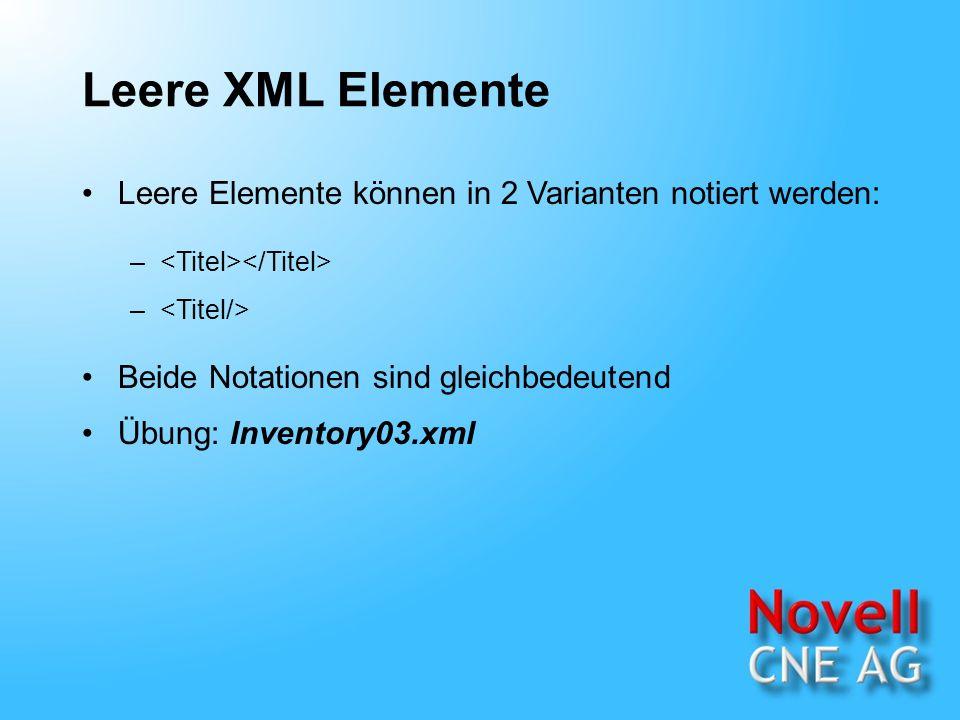 Leere XML Elemente Leere Elemente können in 2 Varianten notiert werden: – Beide Notationen sind gleichbedeutend Übung: Inventory03.xml