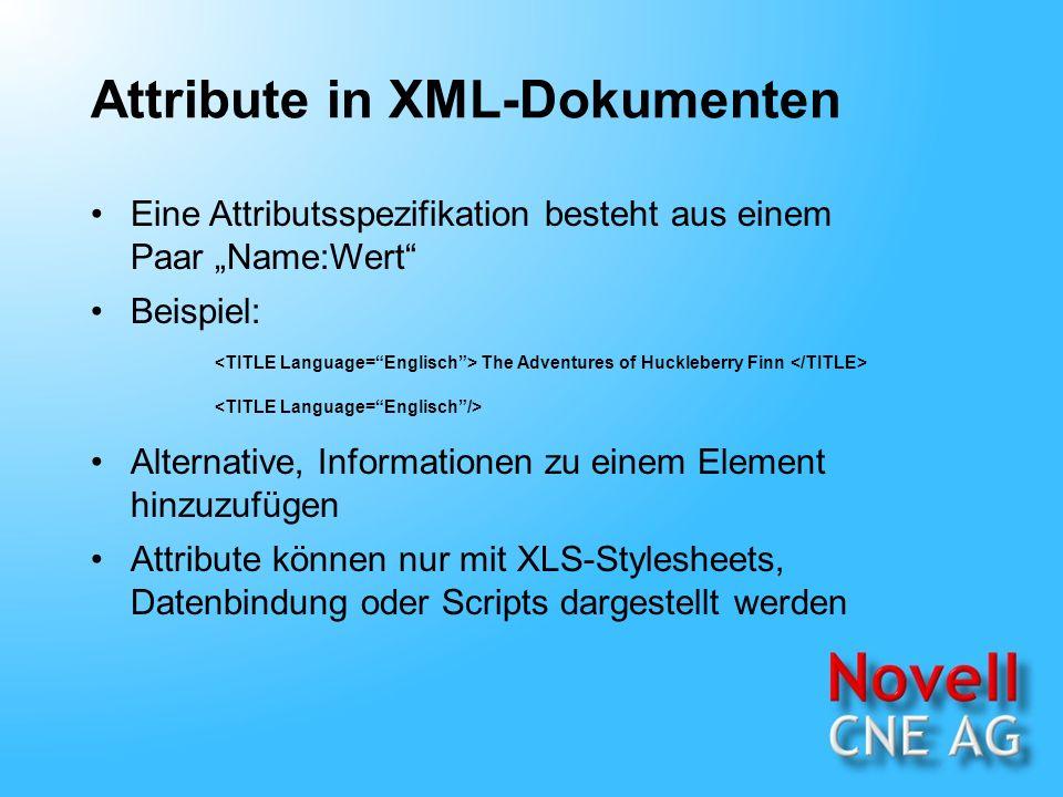 Attribute in XML-Dokumenten Eine Attributsspezifikation besteht aus einem Paar Name:Wert Beispiel: Alternative, Informationen zu einem Element hinzuzufügen Attribute können nur mit XLS-Stylesheets, Datenbindung oder Scripts dargestellt werden The Adventures of Huckleberry Finn